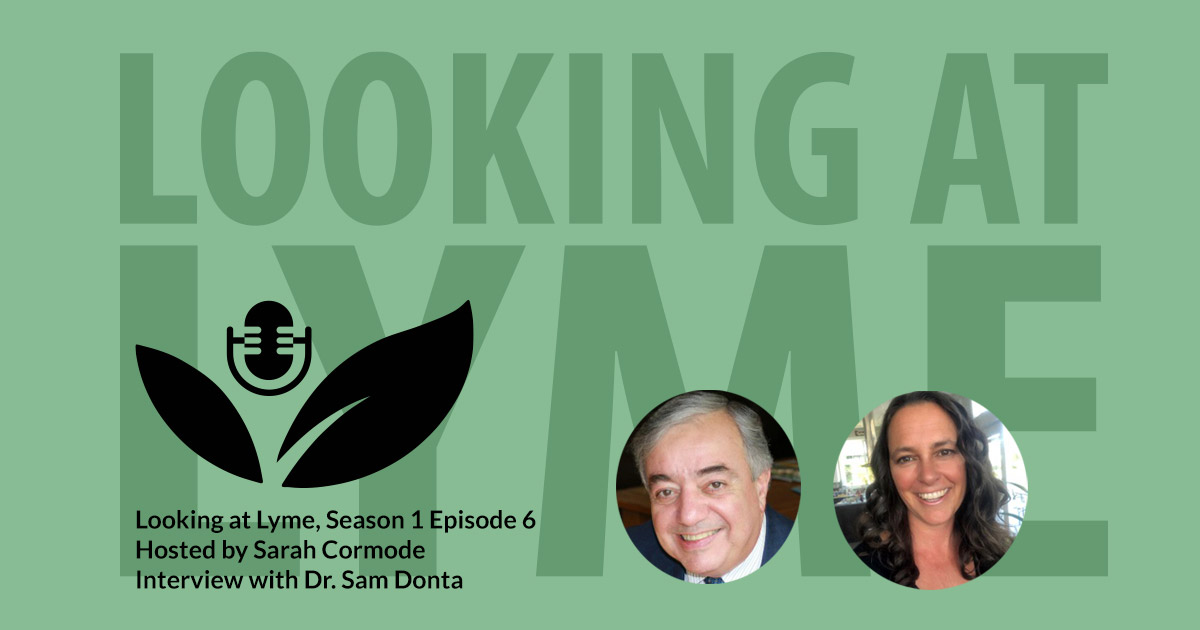 Looking at Lyme episode six with Dr. Sam Donta.