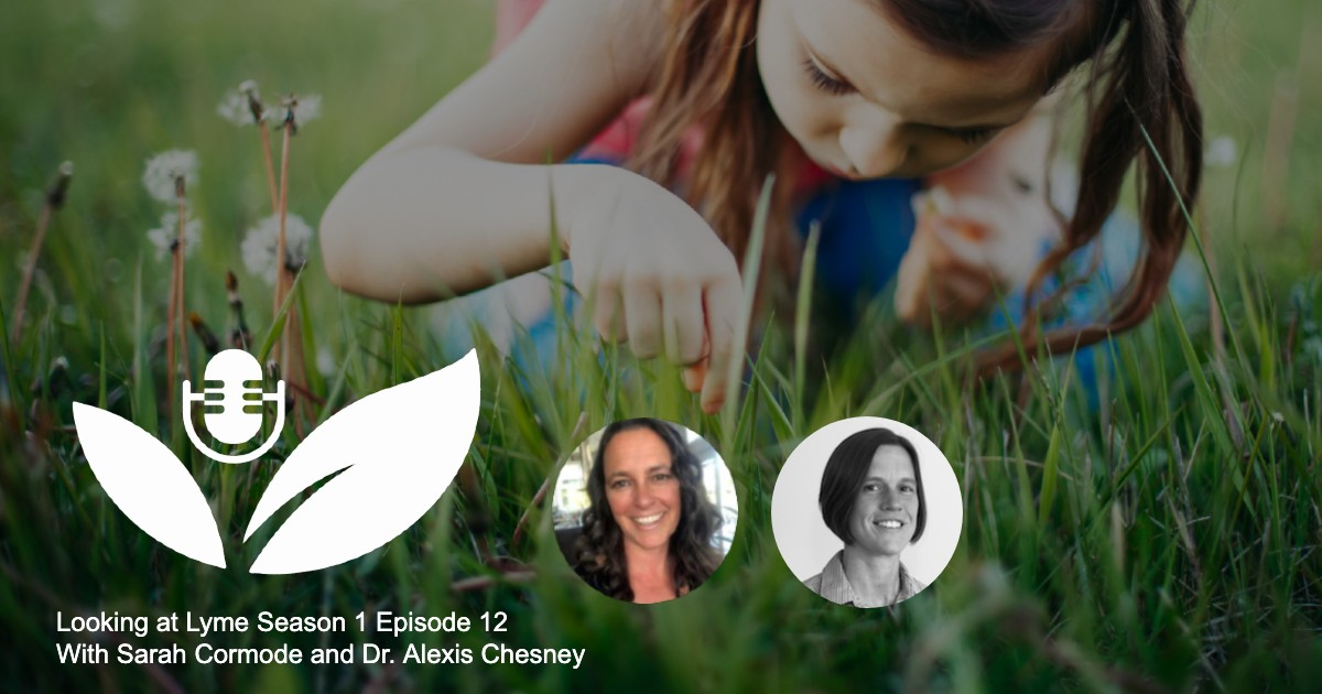 Looking at Lyme episode 12 with Dr. Alexis Chesney.