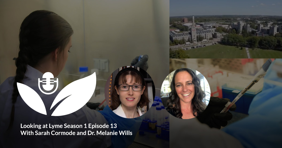 Sarah Cormode and Dr. Melanie Wills with Looking at Lyme, episode 13.