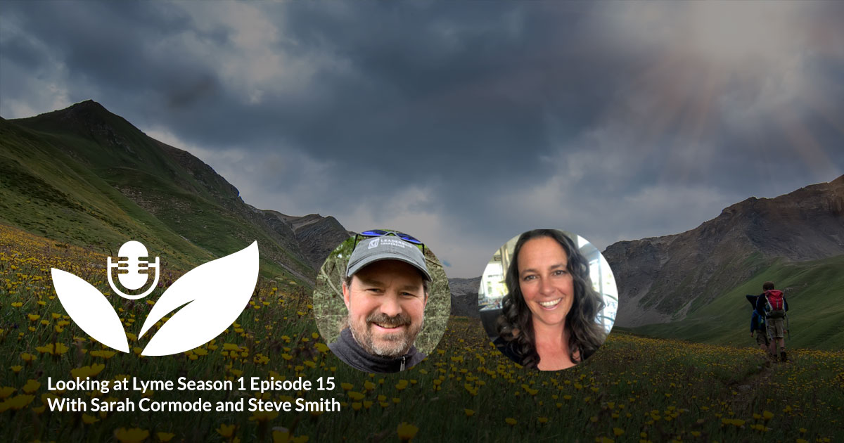 Steve Smith and Sarah Cormode on episode 15 of Looking at Lyme.