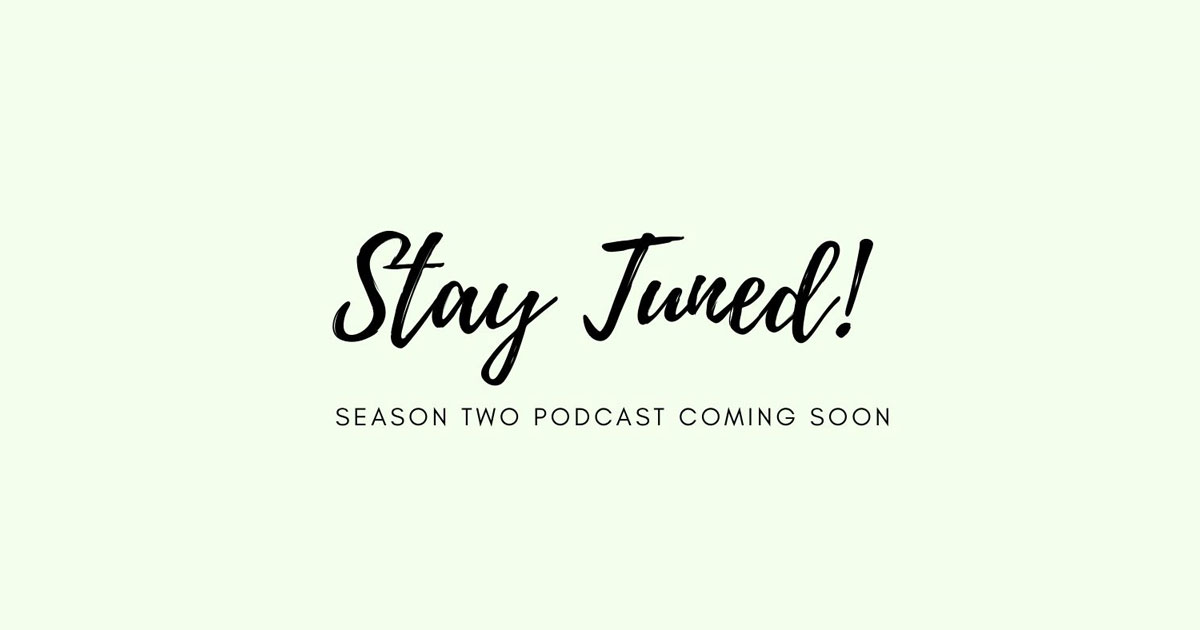 Stay tuned, season two podcast coming soon!