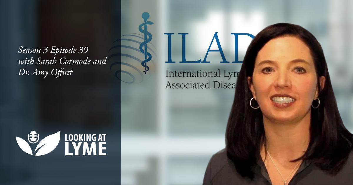 Episode 39 with Dr. Amy Offutt from ILADS.